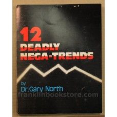 12 Deadly Nega-Trends by Dr. Gary North 1985